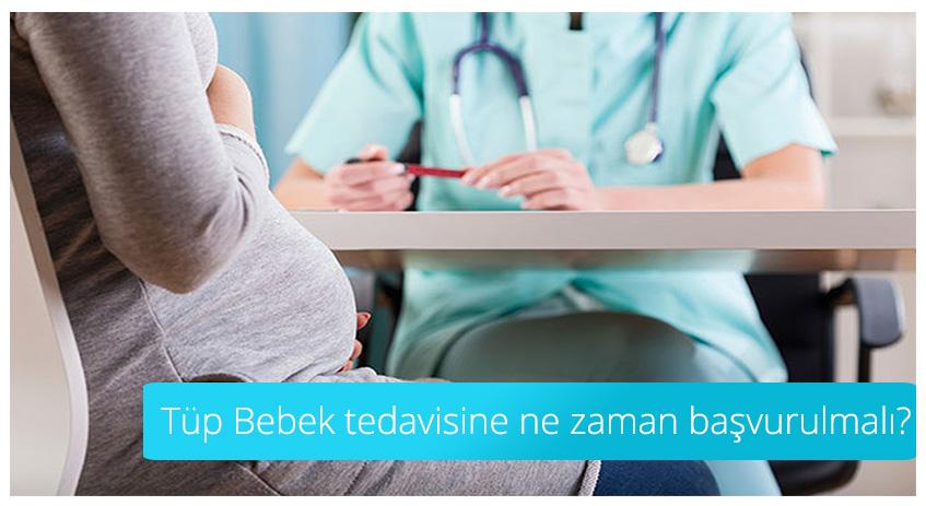 Tüp Bebek tedavisine ne zaman başvurulmalı?