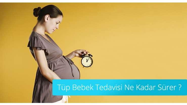 Tüp Bebek Tedavisi Ne Kadar Sürer ?