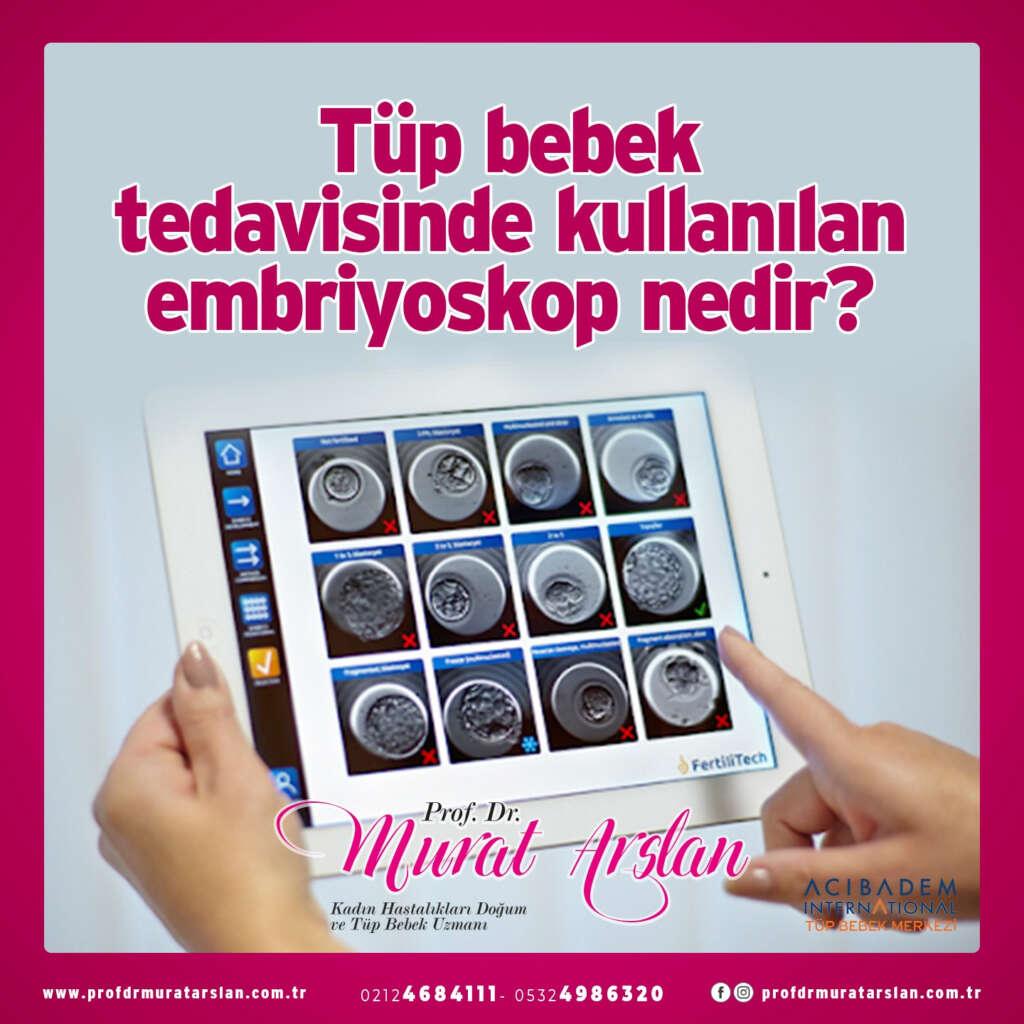 Tüp bebek tedavisinde kullanılan embriyoskop nedir?