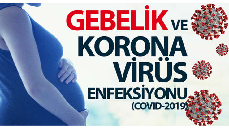 Gebelik ve Korona Virüs Enfeksiyonu (COVID-2019)